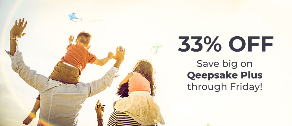 Save 33% off your first year of Qeepsake Plus, now through May 31, 2019